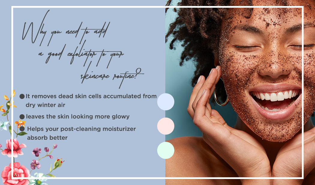 Why you need to add a good exfoliator to your skincare routine?